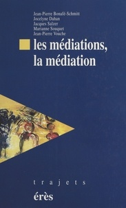 Jean-Pierre Bonnafé-Schmitt et Jocelyne Dahan - Les Médiations, la médiation.