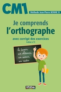 Jean-Pierre Bonne - Je comprends l'orthographe CM1.