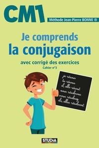 Jean-Pierre Bonne - Je comprends la conjugaison CM1.