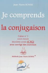 Jean-Pierre Bonne - Je comprends la conjugaison CM2 - Cahier n° 2.