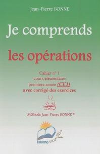 Jean-Pierre Bonne - Je comprends les opérations CE1 - Cahier n° 1.