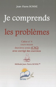 Jean-Pierre Bonne - Je comprends les problèmes CM2 - Cahier n° 4.