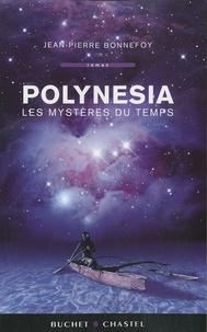 Jean-Pierre Bonnefoy - Polynesia Tome 1 : Les mystères du temps.