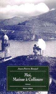Jean-Pierre Bonnel - Moi, Matisse à Collioure.