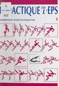 Jean-Pierre Bonnet et Jean Eisenbeis - Didactique de l'EPS (4) : Badminton et sports de raquettes.