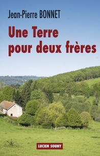 Jean-Pierre Bonnet - Une terre pour deux frères.