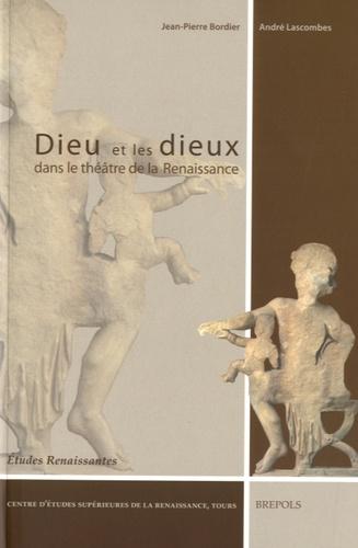 Jean-Pierre Bordier et André Lascombes - Dieu et les dieux dans le théâtre de la Renaissance.