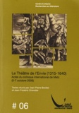 Jean-Pierre Bordier et Jean-Frédéric Chevalier - Le Théâtre de l'envie (1315-1640) - Actes du colloque international de Metz (5-7 octobre 2006).