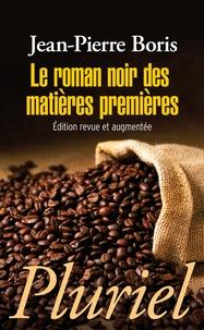 Jean-Pierre Boris - Le roman noir des matières premières.