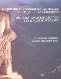 Jean-Pierre Bost et Manuel Martin Bueno - L'Aquitaine et l'Hispanie septentrionale à l'époque julio-claudienne - Organisation et exploitation des espaces provinciaux, Colloque Aquitania, Saintes, 11-13 septembre 2003.