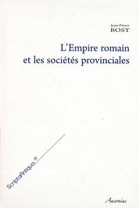 Jean-Pierre Bost - L'Empire romain et les sociétés provinciales - Recueil d'articles de Jean-Pierre Bost.