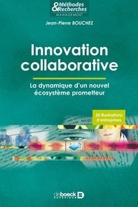 Jean-Pierre Bouchez - Innovation collaborative - La dynamique d'un nouvel écosystème prometteur.