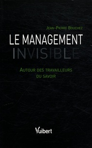 Jean-Pierre Bouchez - Le management invisible - Autour des travailleurs du savoir.