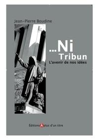 Jean-Pierre Boudine - ... Ni Tribun - L'avenir de nos idées.