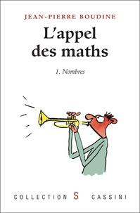 Jean-Pierre Boudine - L'appel des maths - Tome 1, Nombres.