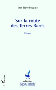 Jean-Pierre Boudine - Sur la route des terres rares.