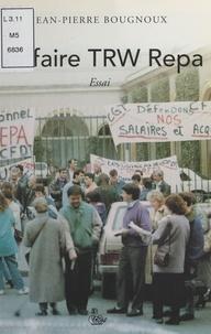 Jean-Pierre Bougnoux - L'affaire TRW Repa.