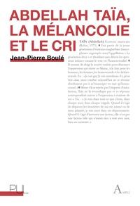 Jean-Pierre Boulé - Abdellah Taïa, la mélancolie et le cri.