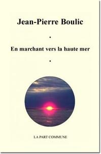 Jean-Pierre Boulic - En marchant vers la haute mer.