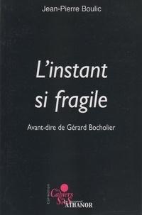 Jean-Pierre Boulic - L'instant si fragile.