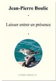Jean-Pierre Boulic - Laisser entrer en présence.