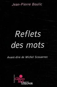 Jean-Pierre Boulic - Reflet des mots.