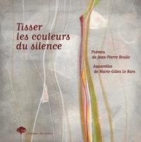 Jean-Pierre Boulic et Marie-Gilles Le Bars - Tisser les couleurs du silence.