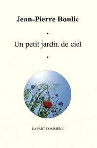 Jean-Pierre Boulic - Un petit jardin de ciel.
