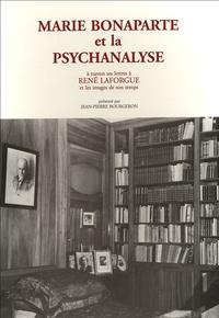 Jean-Pierre Bourgeron - Marie Bonaparte et la psychanalyse - A travers ses lettres à René Laforgue et les images de son temps.