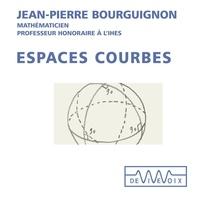 Jean-Pierre Bourguignon - Espaces courbes.