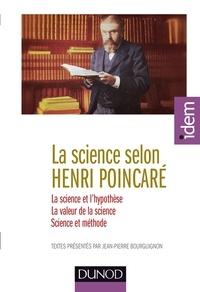 Jean-Pierre Bourguignon - La science selon Henri Poincaré - La science et l'hypothèse ; La valeur de la science ; Science et méthode.
