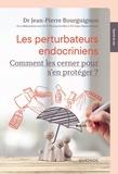 Jean-Pierre Bourguignon - Les perturbateurs endocriniens - Comment les cerner pour s'en protéger ?.