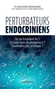 Jean-Pierre Bourguignon - Perturbateurs endocriniens - Où se trouvent-ils ? En quoi sont-ils dangereux ? Comment s'en protéger ?.