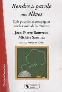 Jean-Pierre Bourreau et Michèle Sanchez - Rendre la parole aux élèves - Clés pour les accompagner sur les voies de la réussite.