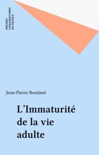 Jean-Pierre Boutinet - L'immaturité de la vie adulte.
