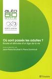 Jean-Pierre Boutinet et Pierre Dominicé - Où sont passés les adultes ? - Routes et déroutes d'un âge de la vie.