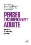 Jean-Pierre Boutinet et Noël Denoyel - Penser l'accompagnement adulte - Ruptures, transitions, rebonds.