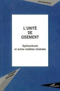 Jean-Pierre Bouvet - L'unité de gisement - Hydrocarbures et autres matières minérales.