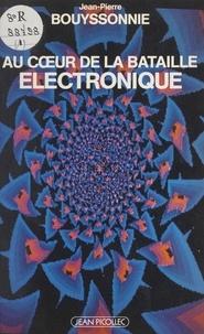 Jean-Pierre Bouyssonnie et Jean C. Texier - Au cœur de la bataille électronique.