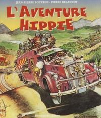 Jean-Pierre Bouyxou et Pierre Delannoy - L'aventure hippie.