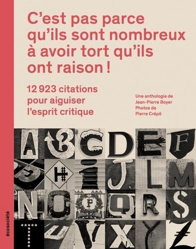 Jean-Pierre Boyer et Pierre Crépô - C'est pas parce qu'ils sont nombreux à avoir tort qu'ils ont raison ! - 12 923 citations pour aiguiser l'esprit critique.