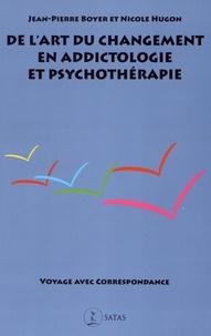 De l'art du changement en addictologie et en psychothérapie- Voyage avec correspondance - Jean-Pierre Boyer |