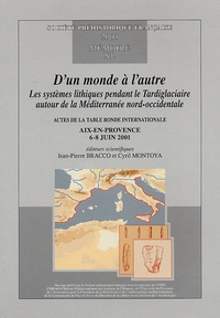 Jean-Pierre Bracco et Cyril Montoya - D'un monde à l'autre - Les systèmes lithiques pendant le Tardiglaciaire autour de la Méditerranée nord-occidentale.