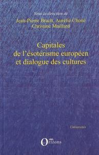 Jean-Pierre Brach et Aurélie Choné - Capitales de l'ésotérisme européen et dialogue des cultures.