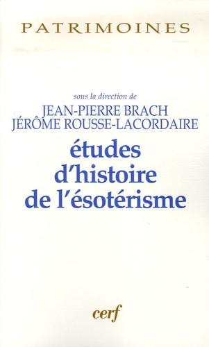 Jean-Pierre Brach et Jérôme Rousse-Lacordaire - Etudes d'histoire de l'ésotérisme.