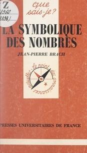 Jean-Pierre Brach et Paul Angoulvent - La symbolique des nombres.