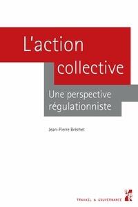 Jean-Pierre Bréchet - L'action collective - Une perspective régulationniste.