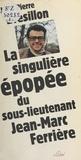 Jean-Pierre Brésillon - La Singulière Épopée du sous-lieutenant Jean-Marc Ferrière.