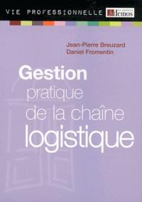 Jean-Pierre Breuzard et Daniel Fromentin - Gestion pratique de la chaîne logistique.
