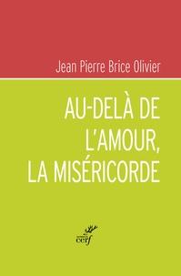 Jean-Pierre Brice Olivier - Au-delà de l'amour, la miséricorde.
